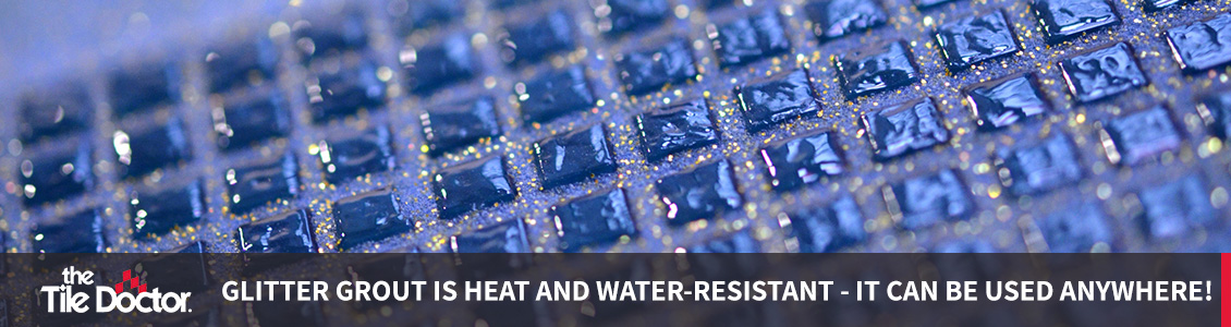 Glitter Grout Is Heat and Water-Resistant - It Can Be Used Anywhere!